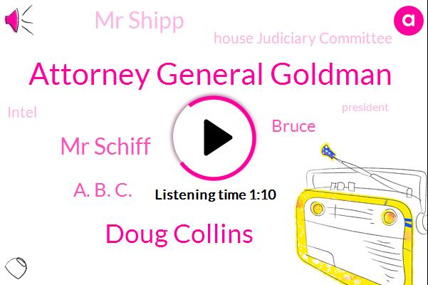 Washington,Attorney General Goldman,Doug Collins,President Trump,Mr Schiff,A. B. C.,Bruce,ABC,House Judiciary Committee,Intel,Mr Shipp,Ukraine