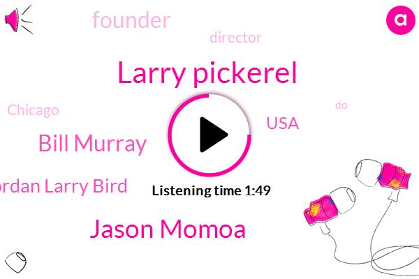 USA,Larry Pickerel,Founder,Jason Momoa,Bill Murray,Director,Michael Jordan Larry Bird,Chicago
