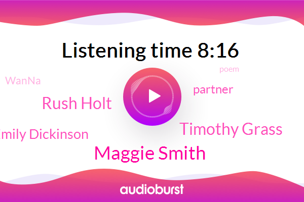 Maggie Smith,Timothy Grass,Rush Holt,Partner,Wanna,Emily Dickinson