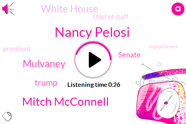 Nancy Pelosi,Senate,Mitch Mcconnell,Mulvaney,Donald Trump,White House,Chief Of Staff,President Trump
