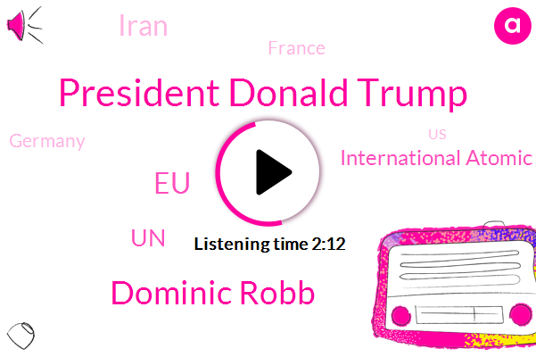 Iran,President Donald Trump,United States,EU,UN,France,Russia,Germany,Britain,Dominic Robb,International Atomic Energy Agency,Tehran,China,Secretary,Washington,UK