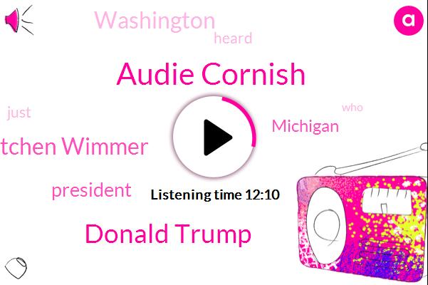 Audie Cornish,Washington,President Trump,Donald Trump,Michigan,Gretchen Wimmer