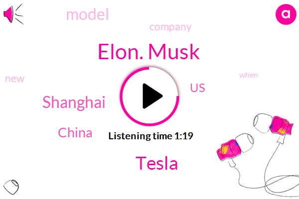 Elon. Musk,China,Tesla,Shanghai,United States