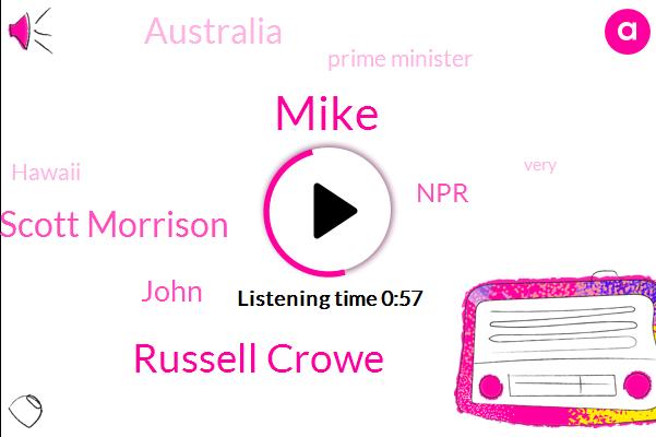 Russell Crowe,Prime Minister,Scott Morrison,Mike,NPR,Australia,Hawaii,John