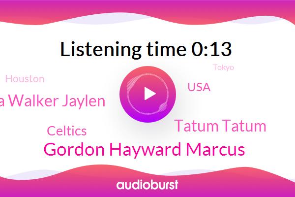 Celtics,Houston,Gordon Hayward Marcus,USA,Tokyo,Tatum Tatum,Kemba Walker Jaylen
