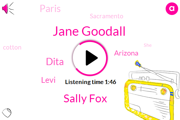 Jane Goodall,Sally Fox,Dita,Levi,Arizona,Paris,Sacramento