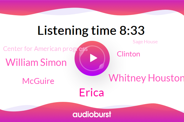 Erica,Whitney Houston,Center For American Progress,William Simon,Director,Sage House,Washington,CEO,Writer,America,White House,Mcguire,DC,Clinton,Houston,Chief Of Staff