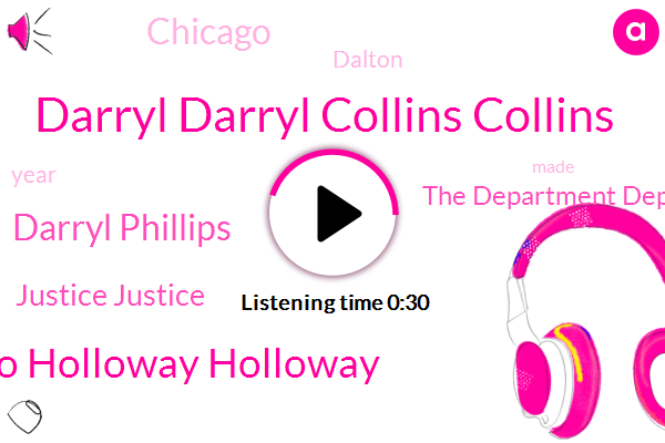 Chicago,Darryl Darryl Collins Collins,Romeo Romeo Holloway Holloway,Darryl Phillips,Dalton,Justice Justice,The Department Department