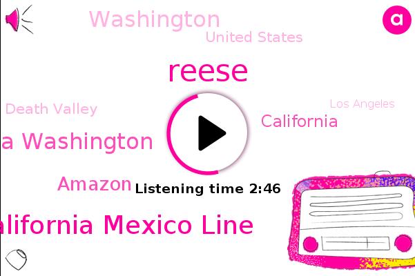 California,Napa Sonoma Lake Yolo,Reese,California Mexico Line,United States,Pacific Ocean,Washington,Death Valley,British Columbia Washington,Los Angeles,Oregon,Amazon,Solano