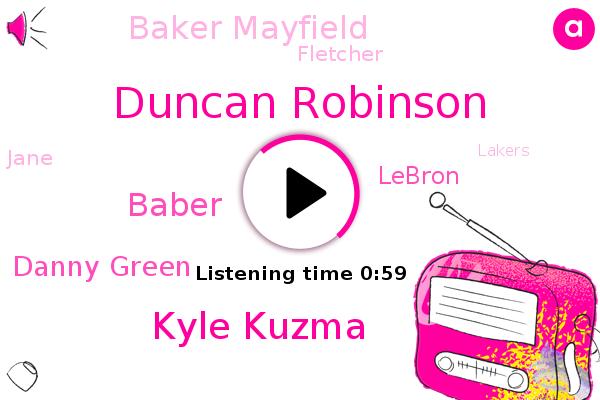 Lakers,Miami,Duncan Robinson,Kyle Kuzma,Baber,Danny Green,Lebron,Baker Mayfield,Cleveland,Fletcher,Jane,London