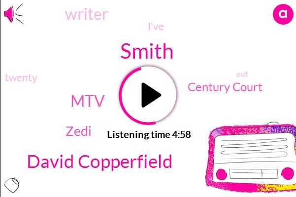 Smith,MTV,Zedi,David Copperfield,Writer,Century Court