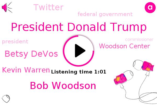 President Donald Trump,President Trump,Bob Woodson,Woodson Center,Secretary,Betsy Devos,Kevin Warren,Football,Twitter,Commissioner,Federal Government,Founder,Michigan,U. S,Wisconsin,Pennsylvania,Ohio
