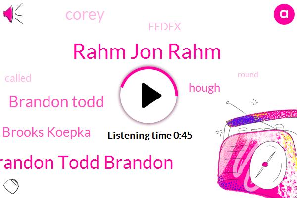 Rahm Jon Rahm,Brandon Todd Brandon,Brandon Todd,Fedex,Brooks Koepka,Hough,Corey