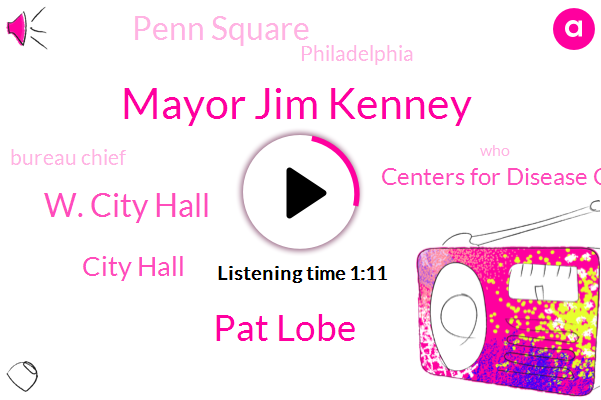 Mayor Jim Kenney,W. City Hall,City Hall,Pat Lobe,Centers For Disease Control,Bureau Chief,Philadelphia,Penn Square