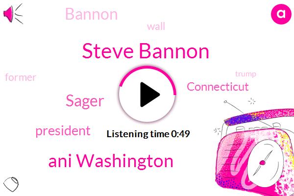 Steve Bannon,President Trump,Sager,Ani Washington,Connecticut