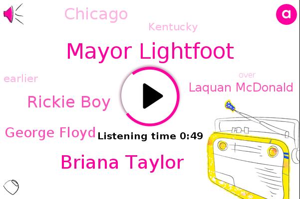 Chicago,Mayor Lightfoot,Briana Taylor,Rickie Boy,George Floyd,Kentucky,Laquan Mcdonald