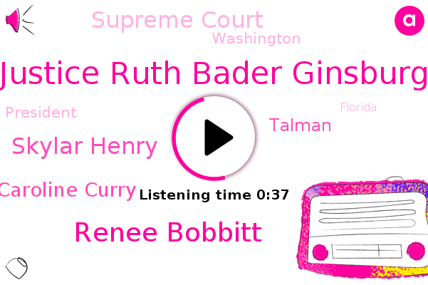 Supreme Court,Justice Ruth Bader Ginsburg,Renee Bobbitt,Skylar Henry,Caroline Curry,Talman,Washington,President Trump,Florida