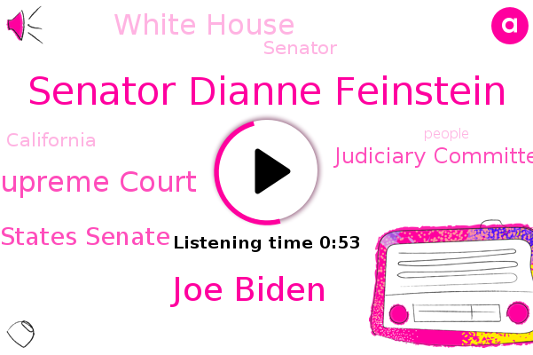 Supreme Court,Senator Dianne Feinstein,Senator,Joe Biden,United States Senate,Judiciary Committee,White House,California