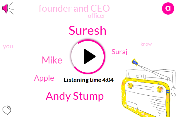 Suresh,Founder And Ceo,Apple,Officer,Andy Stump,Suraj,Mike