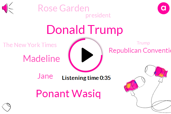 Republican Convention,Donald Trump,Rose Garden,Ponant Wasiq,Madeline,The New York Times,President Trump,Jane