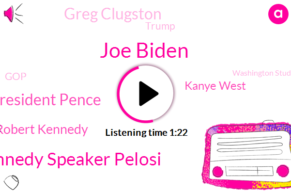 Joe Biden,President Trump,Congressman Joe Kennedy Speaker Pelosi,Vice President Pence,America,Robert Kennedy,Kanye West,Greg Clugston,West Virginia,Massachusetts,Senator,GOP,Washington Students,Donald Trump,U S,Attorney