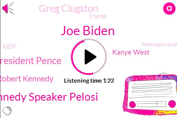 Joe Biden,President Trump,Congressman Joe Kennedy Speaker Pelosi,Vice President Pence,America,Robert Kennedy,Kanye West,Greg Clugston,West Virginia,Massachusetts,Senator,GOP,Washington Students,Donald Trump,U S,Attorney