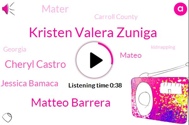 Kristen Valera Zuniga,Matteo Barrera,Cheryl Castro,Jessica Bamaca,Carroll County,Mateo,Kidnapping,Mater,Assault,Georgia,Football