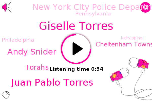 Giselle Torres,Cheltenham Township Police Department,Juan Pablo Torres,New York City Police Department,Andy Snider,Torahs,Kidnapping,Pennsylvania,Philadelphia