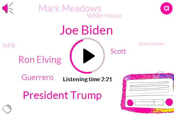 White House,Joe Biden,South Lawn,President Trump,Ron Elving,NPR,Guerrero,Scott,Chief Of Staff,Senior Editor,Mark Meadows,Rose Garden,America