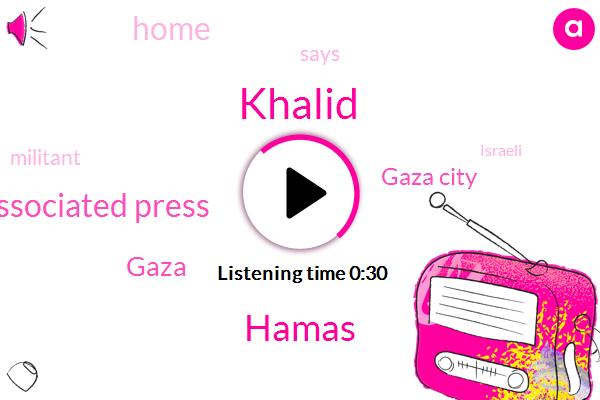 Gaza,Khalid,Hamas,Gaza City,Associated Press
