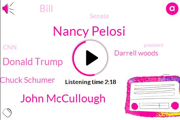 President Trump,Nancy Pelosi,John Mccullough,Donald Trump,Chuck Schumer,Senate,CNN,Darrell Woods,Bill,United States,Billion Dollars