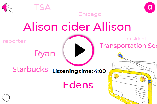 Alison Cider Allison,Reporter,Wall Street Journal,Starbucks,President Trump,Chicago,Transportation Security Administration,TSA,Edens,Reto,Ryan,Kadhamy,Four Percent