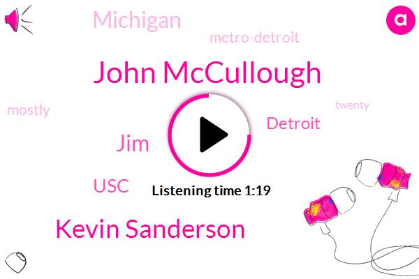 Detroit,Michigan,John Mccullough,Kevin Sanderson,USC,Metro-Detroit,JIM,Thirty Two Million Dollar,Thirty Six Degrees,Forty Years,Two Dollars