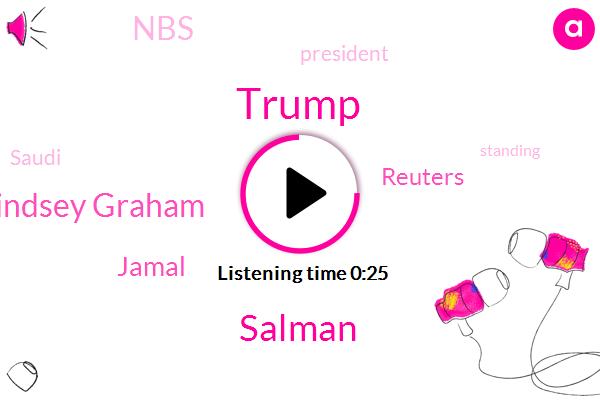 President Trump,Donald Trump,Senator Lindsey Graham,Salman,Reuters,NBS,Jamal