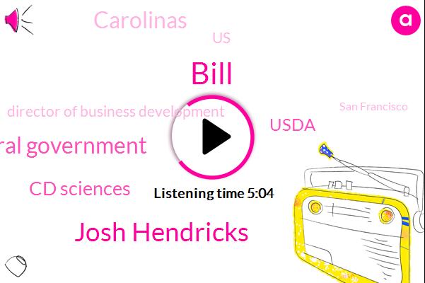 Josh Hendricks,Federal Government,Bill,United States,Cd Sciences,Director Of Business Development,Usda,San Francisco,Carolinas,Marijuana,Kentucky,Tennessee,North Carolina,Oregon,Colorado,One Hundred Percent,Five Years