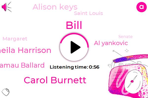 Carol Burnett,Sheila Harrison,W Kamau Ballard,Senate,Al Yankovic,Alison Keys,Bill,Saint Louis,CBS,San Francisco,Margaret