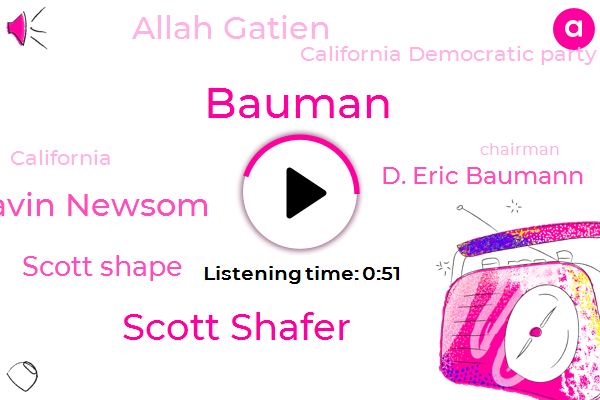 California Democratic Party,Bauman,California,Scott Shafer,Gavin Newsom,Scott Shape,D. Eric Baumann,Allah Gatien,Chairman,San Francisco,NPR,Mississippi County