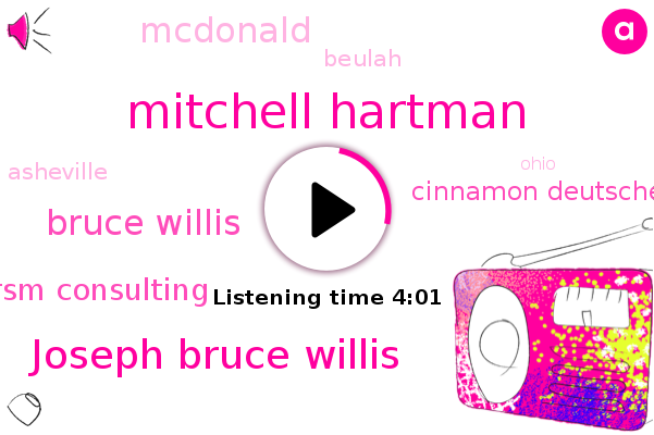 Mitchell Hartman,Joseph Bruce Willis,Rsm Consulting,Cinnamon Deutsche,Bruce Willis,Beulah,Asheville,Ohio,Mcdonald
