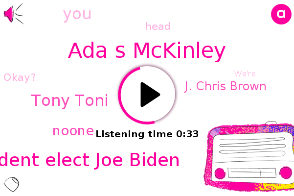 Ada S Mckinley,President Elect Joe Biden,Tony Toni,Noone,J. Chris Brown