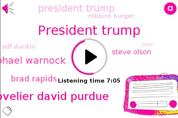 Georgia,Senate,President Trump,Senator Kelly Lovelier David Purdue,Raphael Warnock,Brad Rapids,Steve Olson,Robbins Burger,United States,ABC,Jeff Dunkin,Biden,JON,White House,Fulton County,Rams,George,Washington,Brad