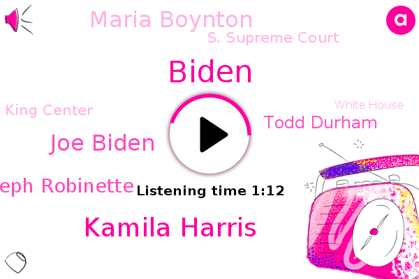 Kamila Harris,Joe Biden,S. Supreme Court,Joseph Robinette,Todd Durham,Biden,King Center,White House,United States,Los Angeles,Atlanta,Maria Boynton
