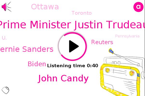 Prime Minister Justin Trudeau,John Candy,Senator Bernie Sanders,Ottawa,Toronto,U.,Reuters,Biden,Pennsylvania