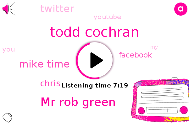 Todd Cochran,Mr Rob Green,Mike Time,Chris,Facebook,Twitter,Youtube