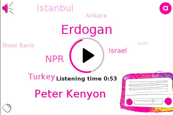 Erdogan,Peter Kenyon,Turkey,Israel,NPR,Istanbul,Ankara,West Bank