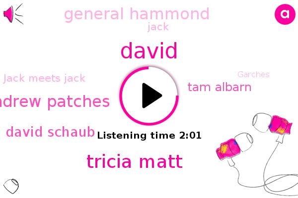 Tricia Matt,Andrew Patches,David Schaub,Tam Albarn,General Hammond,Jack,Jack Meets Jack,Garches,SAM,America,Jiwan,David