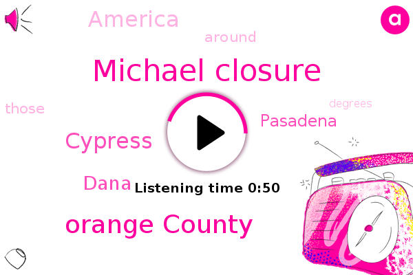 Orange County,Cypress,Dana,Pasadena,Michael Closure,America