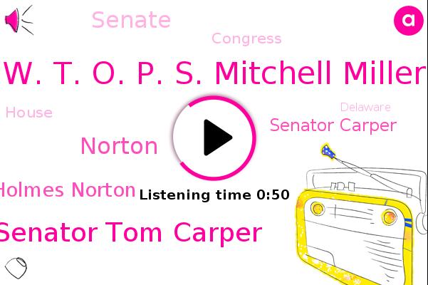 W. T. O. P. S. Mitchell Miller,Senator Tom Carper,Norton,Senate,Eleanor Holmes Norton,Capitol Hill,Delaware,Congress,Senator Carper,House