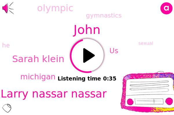 Olympic,Gymnastics,Larry Nassar Nassar,Sarah Klein,Michigan,John,United States