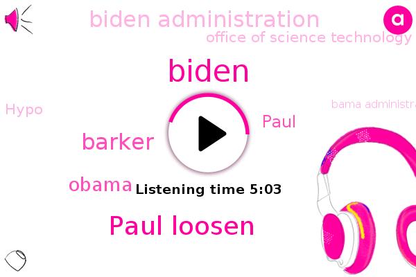 Biden Administration,Office Of Science Technology,Paul Loosen,Hypo,Bama Administration,Barker,United States,Biden,Barack Obama,Paris,Paul,Cancer,Obama Administration,Government,New York
