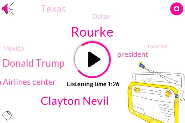 Rourke,Clayton Nevil,American Airlines Center,Texas,President Trump,Donald Trump,Lone Star,Dallas,Mexico
